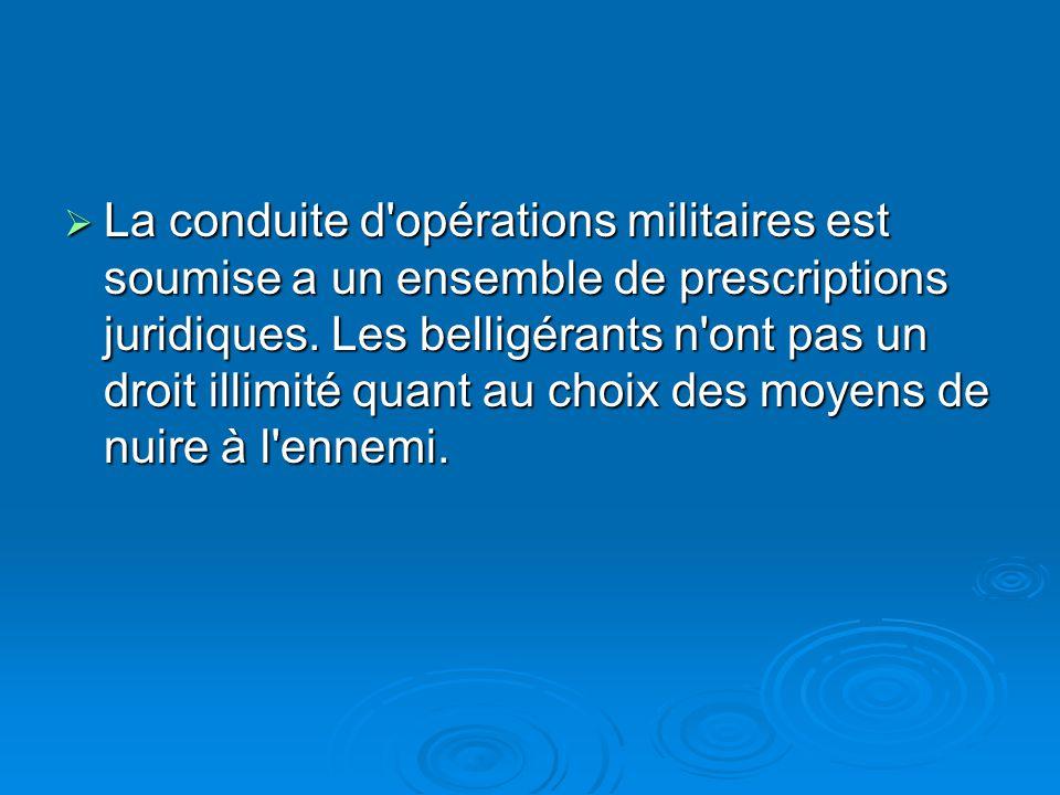 La conduite d opérations militaires est soumise a un ensemble de prescriptions juridiques.
