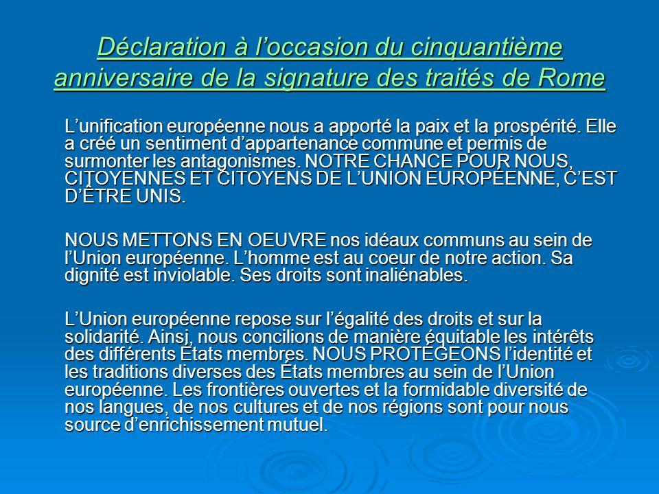 Déclaration à loccasion du cinquantième anniversaire de la signature des traités de Rome Déclaration à loccasion du cinquantième anniversaire de la signature des traités de Rome Lunification européenne nous a apporté la paix et la prospérité.