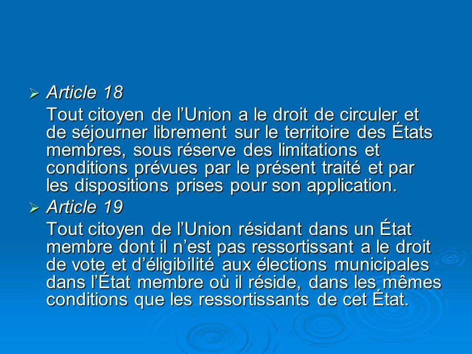 Article 18 Article 18 Tout citoyen de lUnion a le droit de circuler et de séjourner librement sur le territoire des États membres, sous réserve des limitations et conditions prévues par le présent traité et par les dispositions prises pour son application.