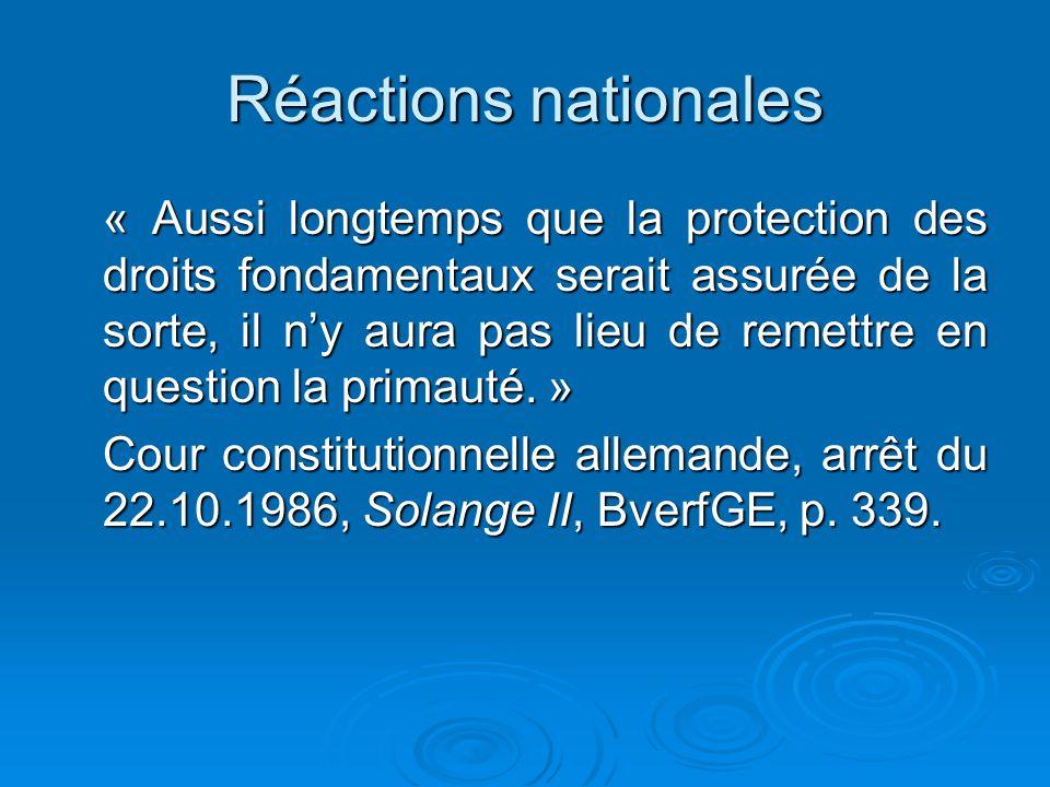 Réactions nationales « Aussi longtemps que la protection des droits fondamentaux serait assurée de la sorte, il ny aura pas lieu de remettre en question la primauté.