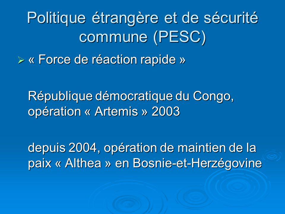 Politique étrangère et de sécurité commune (PESC) « Force de réaction rapide » « Force de réaction rapide » République démocratique du Congo, opération « Artemis » 2003 depuis 2004, opération de maintien de la paix « Althea » en Bosnie-et-Herzégovine