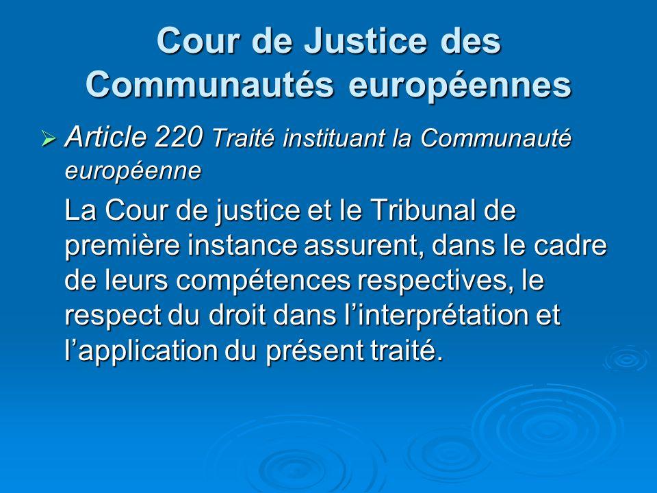 Cour de Justice des Communautés européennes Article 220 Traité instituant la Communauté européenne Article 220 Traité instituant la Communauté européenne La Cour de justice et le Tribunal de première instance assurent, dans le cadre de leurs compétences respectives, le respect du droit dans linterprétation et lapplication du présent traité.