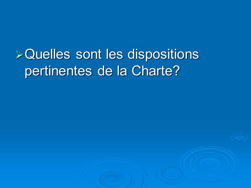 Quelles sont les dispositions pertinentes de la Charte? Quelles sont les dispositions pertinentes de la Charte?