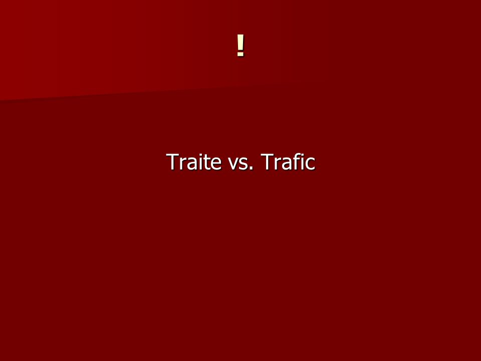 ! Traite vs. Trafic