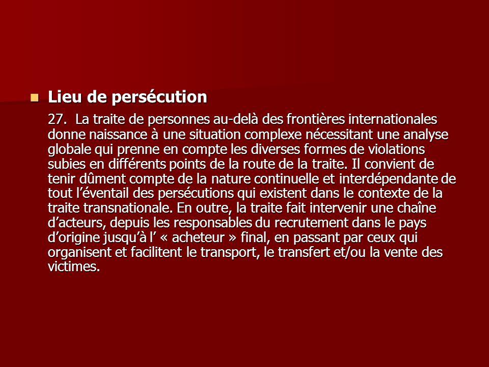 Lieu de persécution Lieu de persécution 27. La traite de personnes au-delà des frontières internationales donne naissance à une situation complexe néc