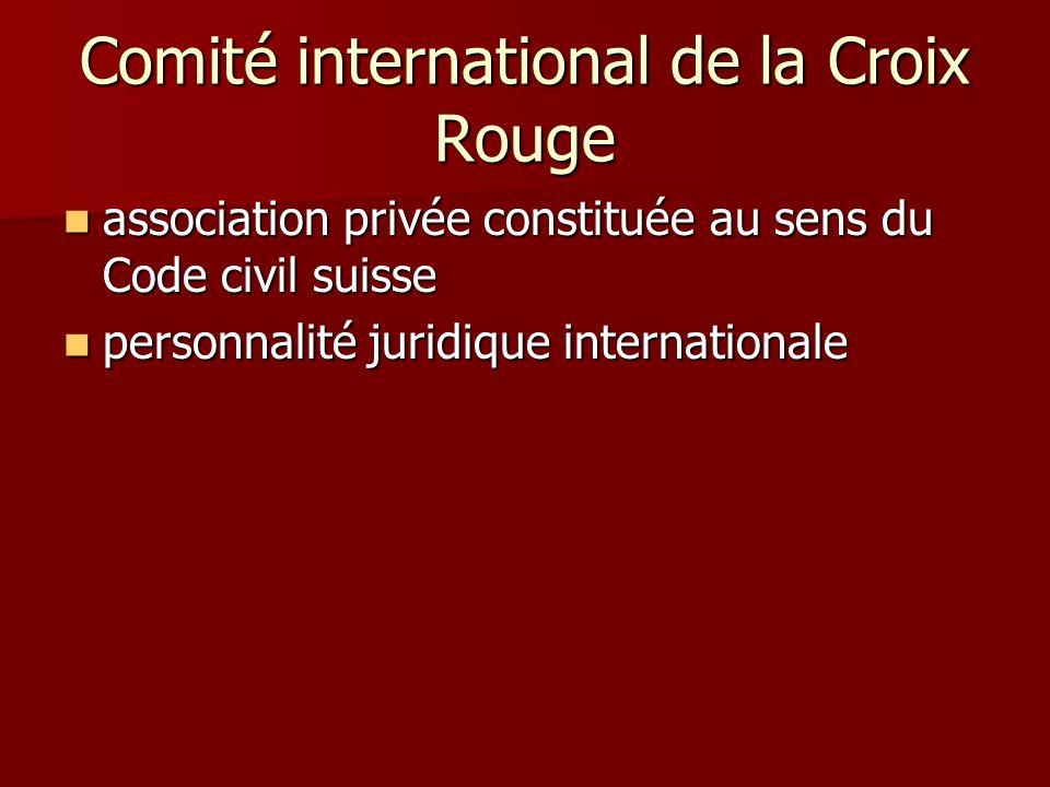 Comité international de la Croix Rouge association privée constituée au sens du Code civil suisse association privée constituée au sens du Code civil