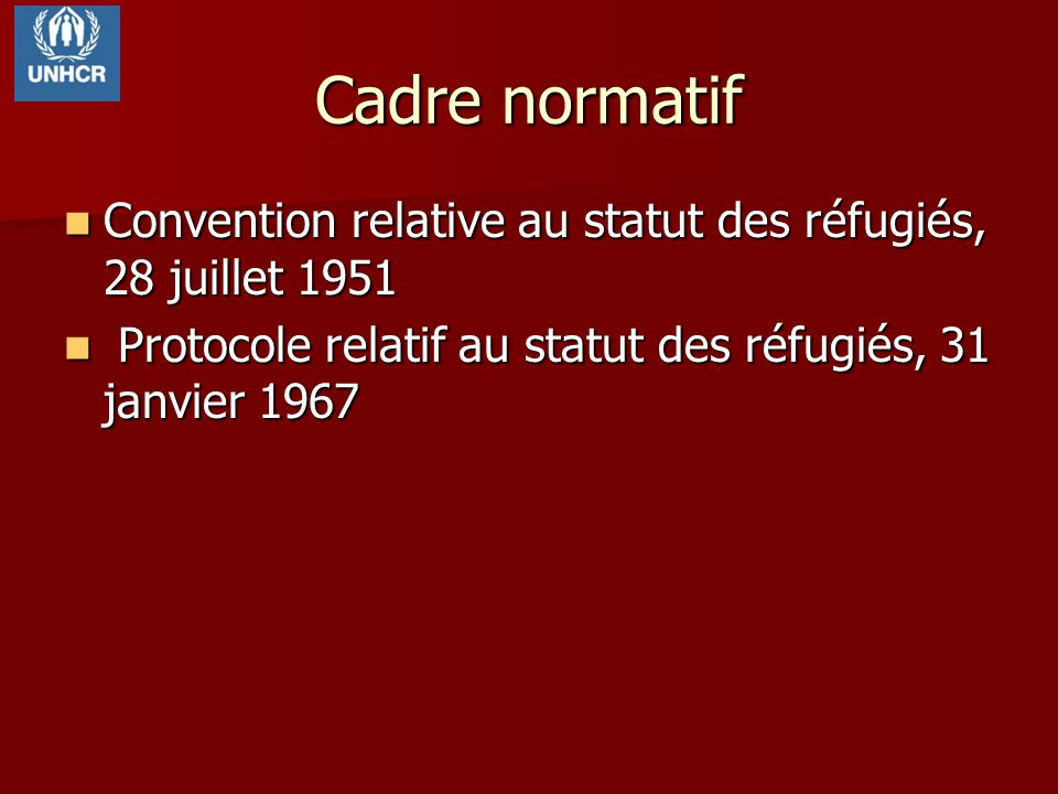 Cadre normatif Convention relative au statut des réfugiés, 28 juillet 1951 Convention relative au statut des réfugiés, 28 juillet 1951 Protocole relat