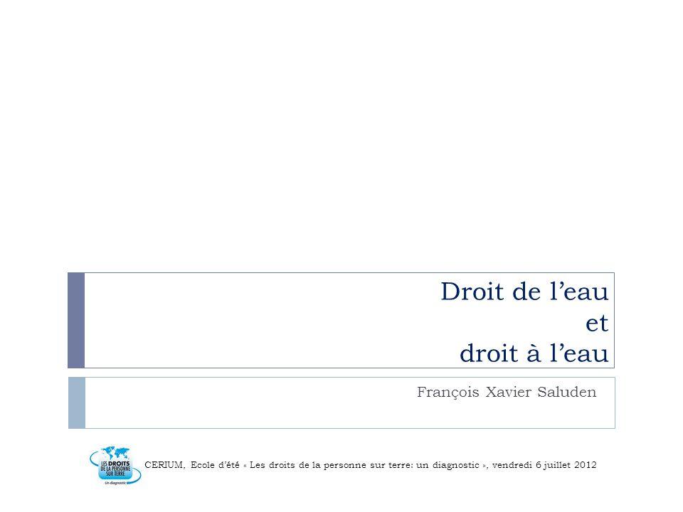 Droit de leau et droit à leau François Xavier Saluden CERIUM, Ecole dété « Les droits de la personne sur terre: un diagnostic », vendredi 6 juillet 2012