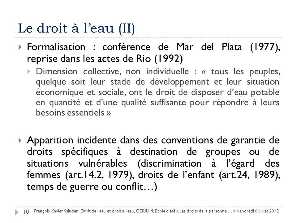 Le droit à leau (II) Formalisation : conférence de Mar del Plata (1977), reprise dans les actes de Rio (1992) Dimension collective, non individuelle :
