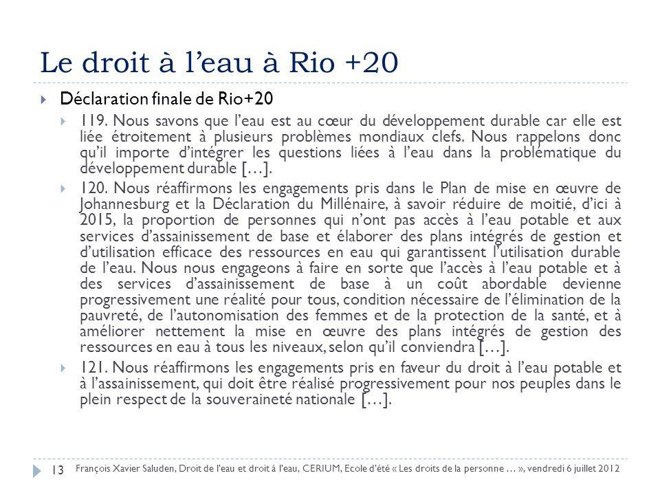 Le droit à leau à Rio +20 Déclaration finale de Rio+20 119. Nous savons que leau est au cœur du développement durable car elle est liée étroitement à