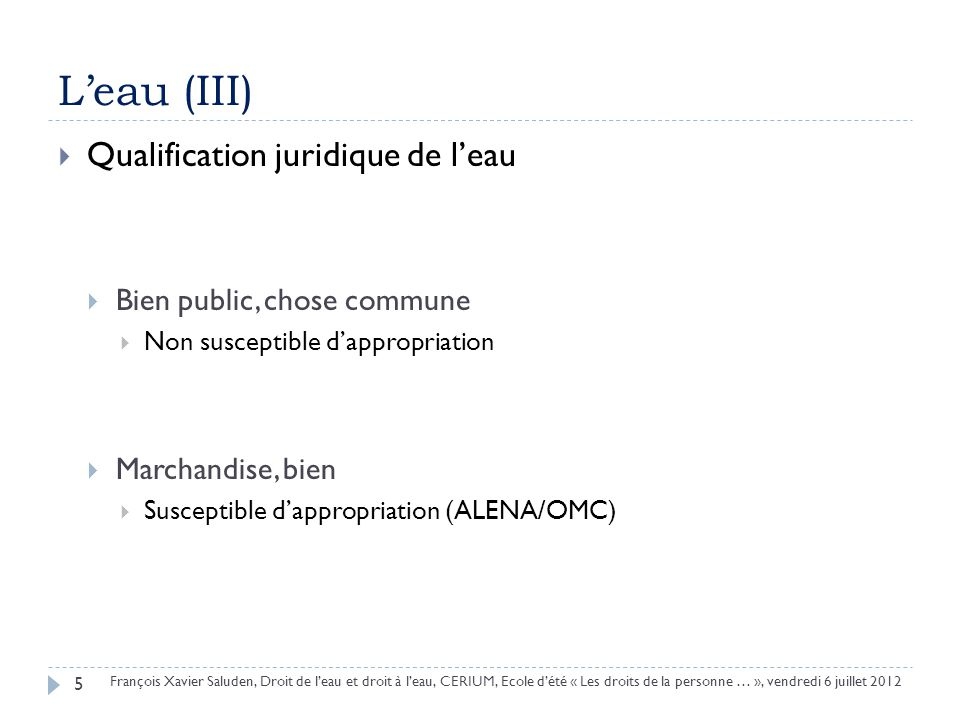 Leau (III) Qualification juridique de leau Bien public, chose commune Non susceptible dappropriation Marchandise, bien Susceptible dappropriation (ALE