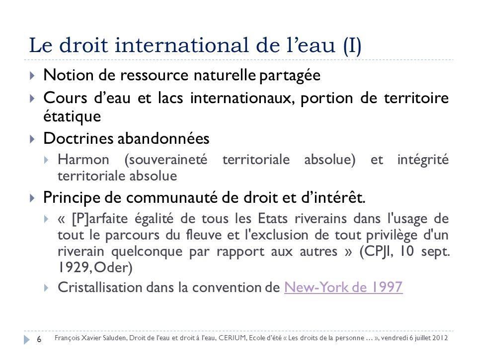 Le droit international de leau (I) 6 François Xavier Saluden, Droit de leau et droit à leau, CERIUM, Ecole dété « Les droits de la personne … », vendr