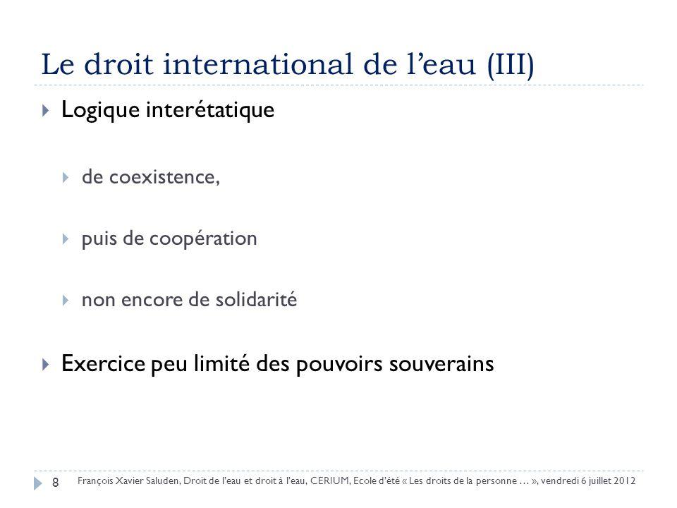 Le droit international de leau (III) 8 François Xavier Saluden, Droit de leau et droit à leau, CERIUM, Ecole dété « Les droits de la personne … », ven