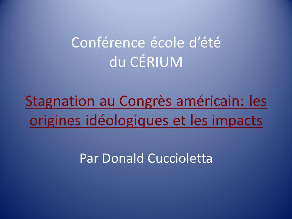 Conférence école dété du CÉRIUM Stagnation au Congrès américain: les origines idéologiques et les impacts Par Donald Cuccioletta
