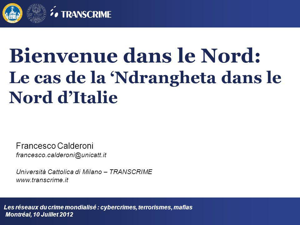 Bienvenue dans le Nord: Le cas de la Ndrangheta dans le Nord dItalie Les réseaux du crime mondialisé : cybercrimes, terrorismes, mafias Montréal, 10 J