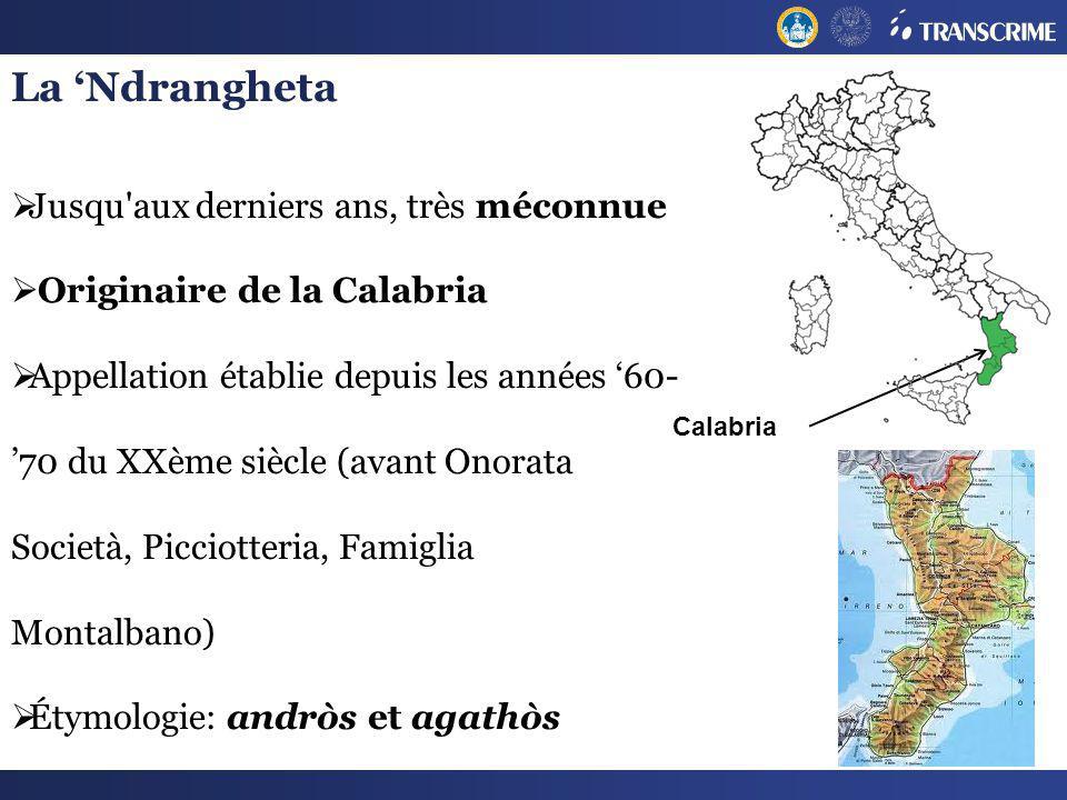 La Ndrangheta Jusqu'aux derniers ans, très méconnue Originaire de la Calabria Appellation établie depuis les années 60- 70 du XXème siècle (avant Onor