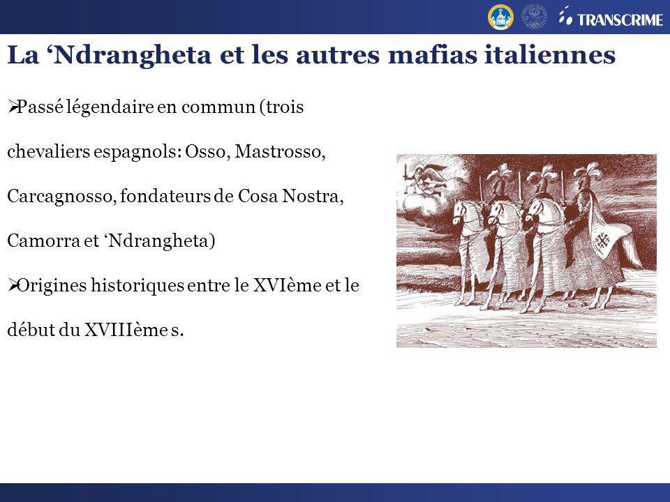La Ndrangheta et les autres mafias italiennes Passé légendaire en commun (trois chevaliers espagnols: Osso, Mastrosso, Carcagnosso, fondateurs de Cosa