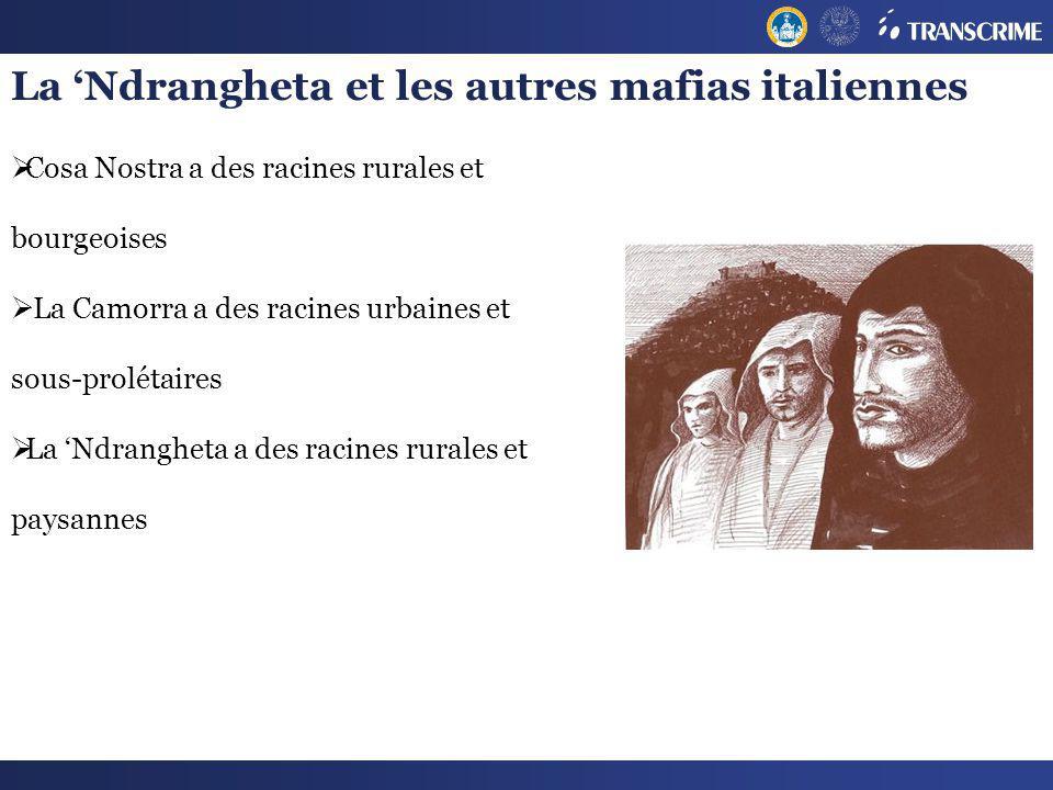 Cosa Nostra a des racines rurales et bourgeoises La Camorra a des racines urbaines et sous-prolétaires La Ndrangheta a des racines rurales et paysanne
