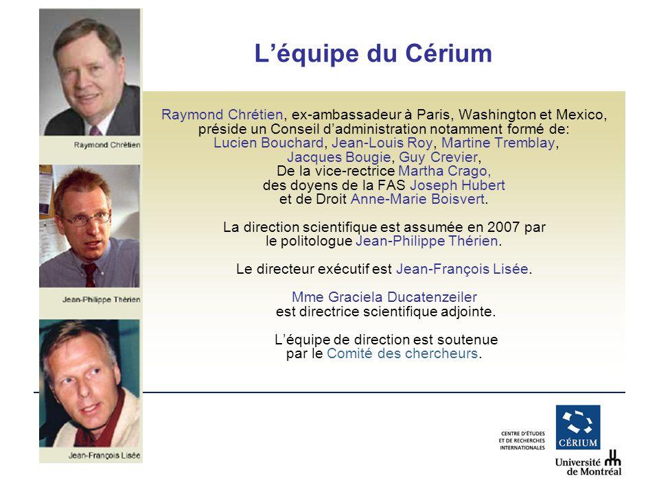 www.cerium.ca Léquipe du Cérium Raymond Chrétien, ex-ambassadeur à Paris, Washington et Mexico, préside un Conseil dadministration notamment formé de:
