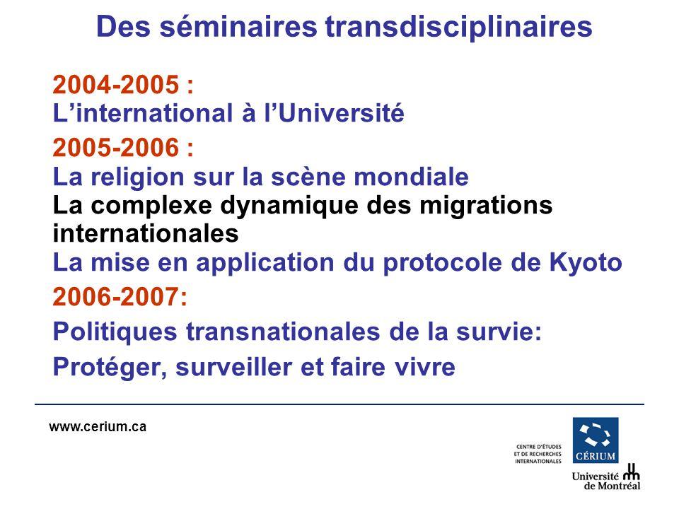 www.cerium.ca Des séminaires transdisciplinaires 2004-2005 : Linternational à lUniversité 2005-2006 : La religion sur la scène mondiale La complexe dy