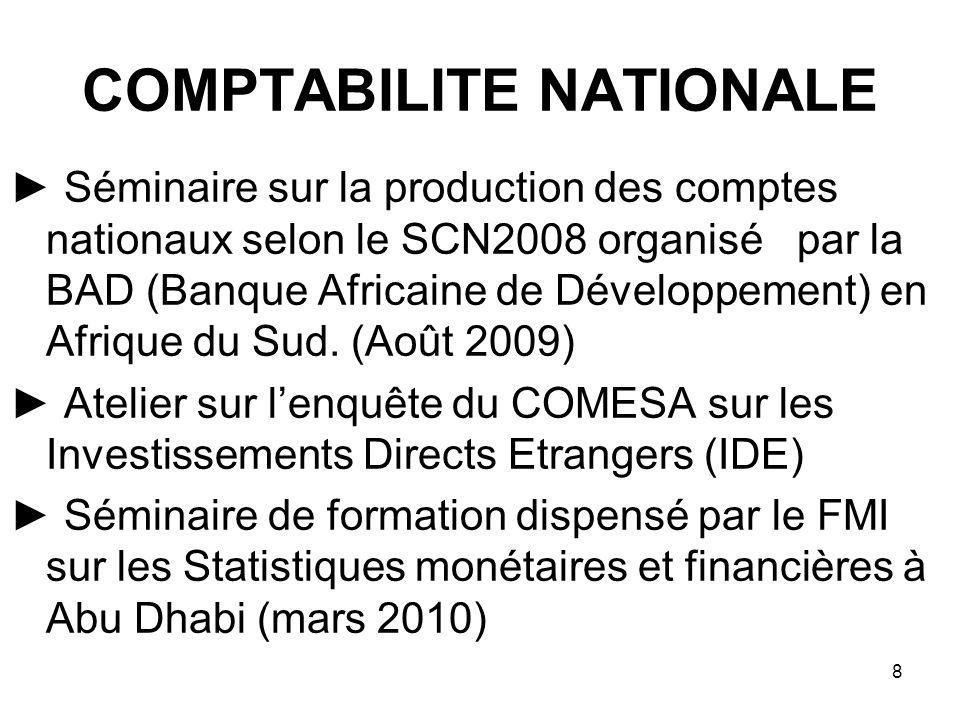 8 COMPTABILITE NATIONALE Séminaire sur la production des comptes nationaux selon le SCN2008 organisé par la BAD (Banque Africaine de Développement) en