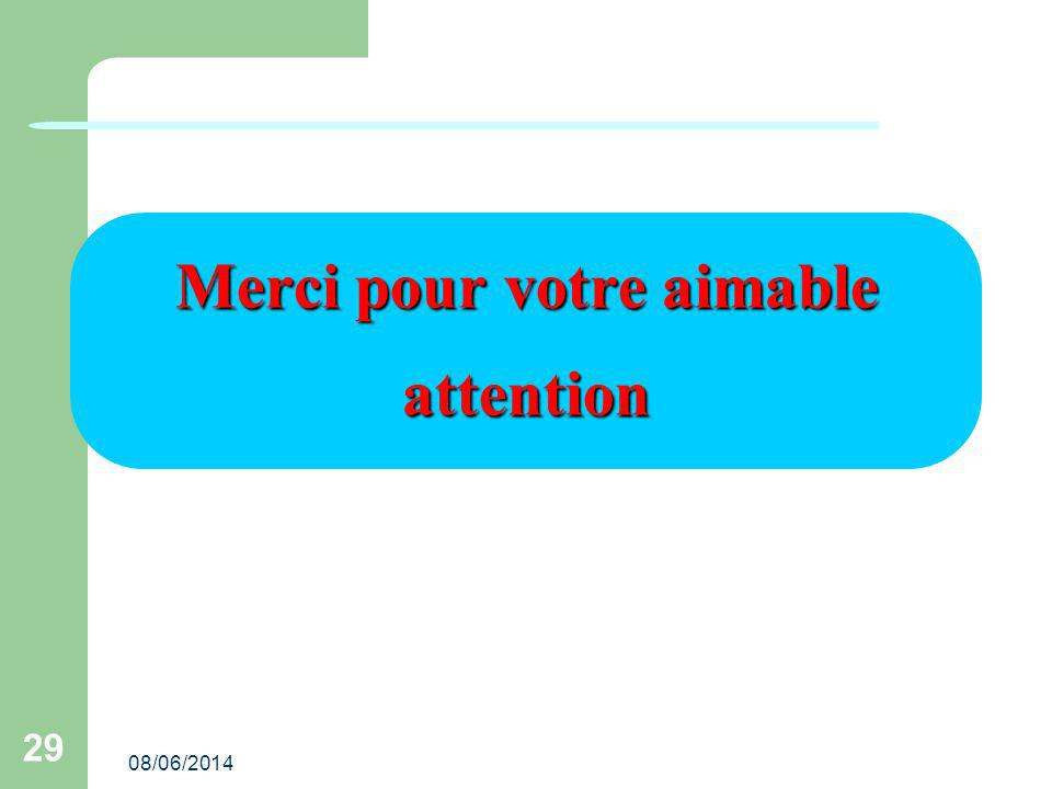 08/06/2014 29 Merci pour votre aimable attention