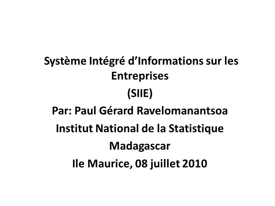 Système Intégré dInformations sur les Entreprises (SIIE) Par: Paul Gérard Ravelomanantsoa Institut National de la Statistique Madagascar Ile Maurice,