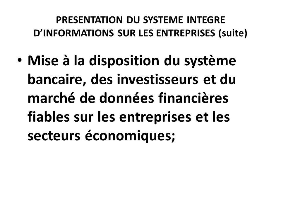 PRESENTATION DU SYSTEME INTEGRE DINFORMATIONS SUR LES ENTREPRISES (suite) Mise à la disposition du système bancaire, des investisseurs et du marché de