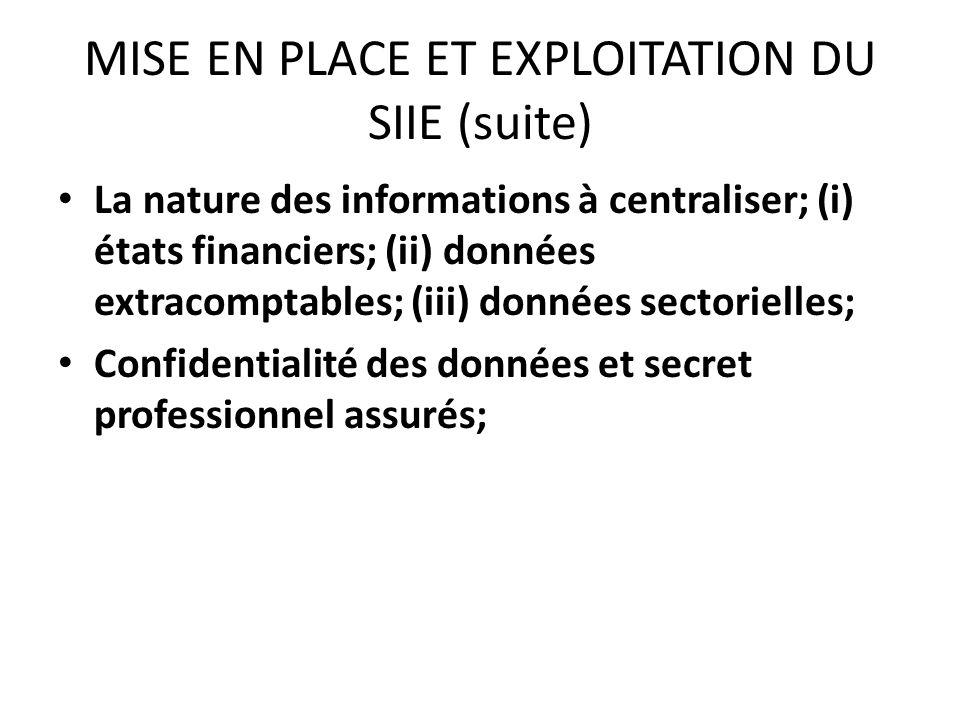 MISE EN PLACE ET EXPLOITATION DU SIIE (suite) La nature des informations à centraliser; (i) états financiers; (ii) données extracomptables; (iii) donn