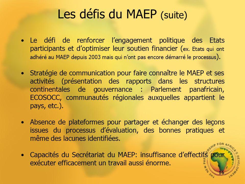 Les défis du MAEP (suite) Le défi de renforcer lengagement politique des Etats participants et doptimiser leur soutien financier ( ex. Etats qui ont a
