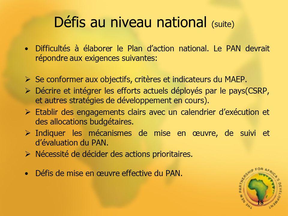 Défis au niveau national (suite) Difficultés à élaborer le Plan daction national. Le PAN devrait répondre aux exigences suivantes: Se conformer aux ob