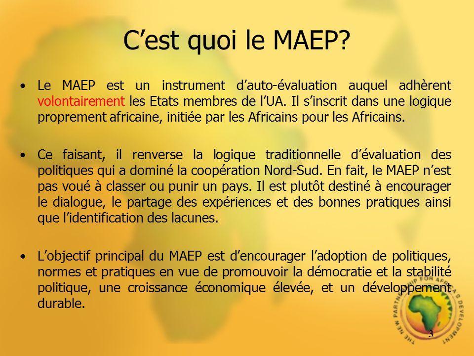 Cest quoi le MAEP? Le MAEP est un instrument dauto-évaluation auquel adhèrent volontairement les Etats membres de lUA. Il sinscrit dans une logique pr