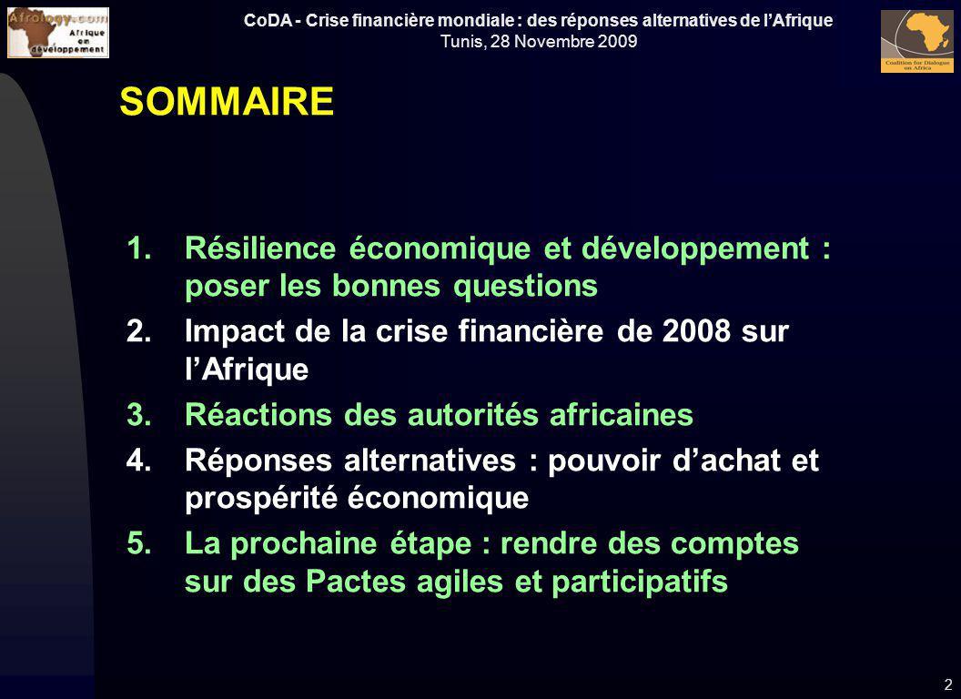 CoDA - Crise financière mondiale : des réponses alternatives de lAfrique Tunis, 28 Novembre 2009 SOMMAIRE 1.Résilience économique et développement : p