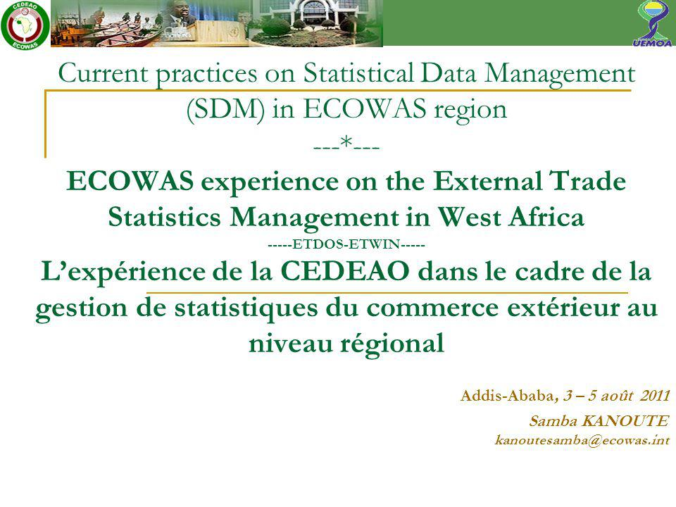 Current practices on Statistical Data Management (SDM) in ECOWAS region ---*--- ECOWAS experience on the External Trade Statistics Management in West