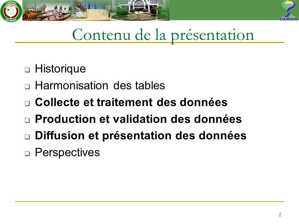 Contenu de la présentation Historique Harmonisation des tables Collecte et traitement des données Production et validation des données Diffusion et présentation des données Perspectives 2
