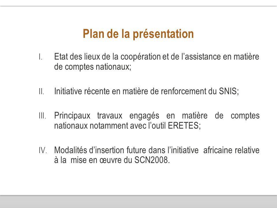 Plan de la présentation I. Etat des lieux de la coopération et de lassistance en matière de comptes nationaux; II. Initiative récente en matière de re