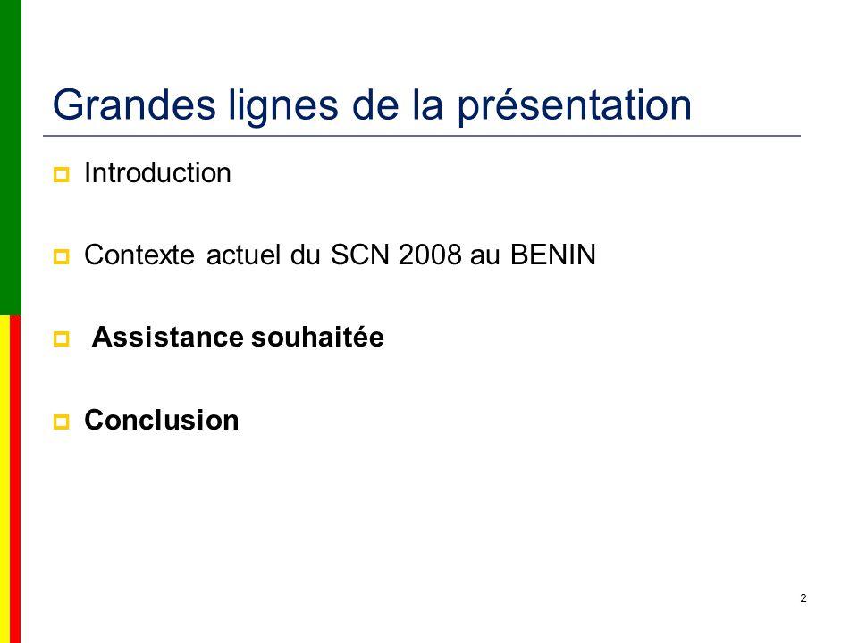 Grandes lignes de la présentation Introduction Contexte actuel du SCN 2008 au BENIN Assistance souhaitée Conclusion 2