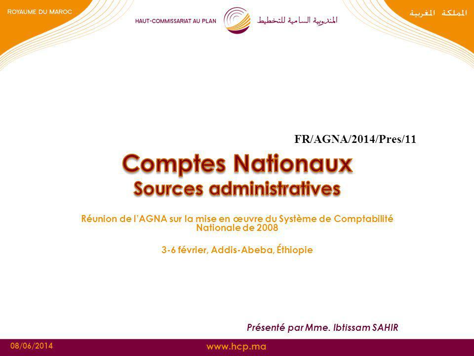 www.hcp.ma 08/06/2014 Réunion de lAGNA sur la mise en œuvre du Système de Comptabilité Nationale de 2008 3-6 février, Addis-Abeba, Éthiopie Présenté p