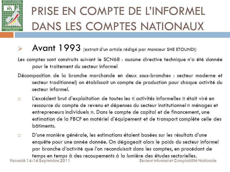 PRISE EN COMPTE DE LINFORMEL DANS LES COMPTES NATIONAUX Avant 1993 (extrait dun article rédigé par Monsieur SHE ETOUNDI) Les comptes sont construits s