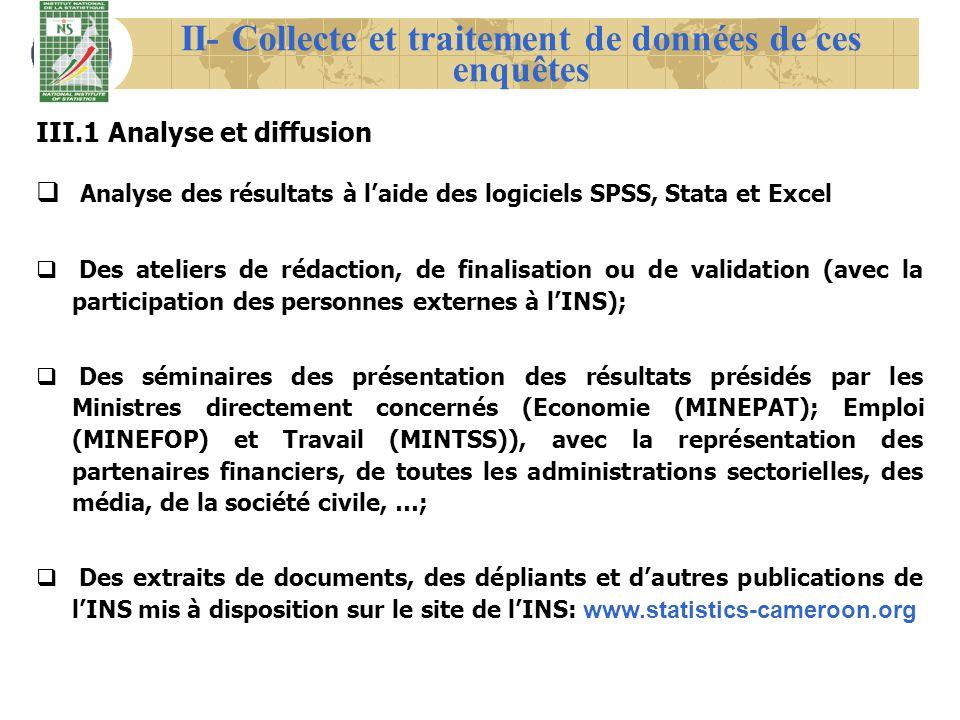 III.1 Analyse et diffusion Analyse des résultats à laide des logiciels SPSS, Stata et Excel Des ateliers de rédaction, de finalisation ou de validatio