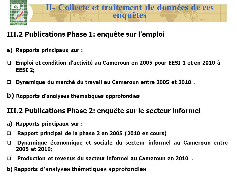 III.2 Publications Phase 1: enquête sur lemploi a)Rapports principaux sur : Emploi et condition dactivité au Cameroun en 2005 pour EESI 1 et en 2010 à