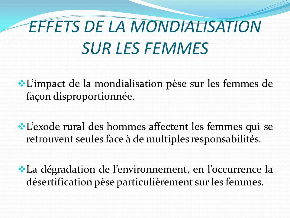 EFFETS DE LA MONDIALISATION SUR LES FEMMES Limpact de la mondialisation pèse sur les femmes de façon disproportionnée.