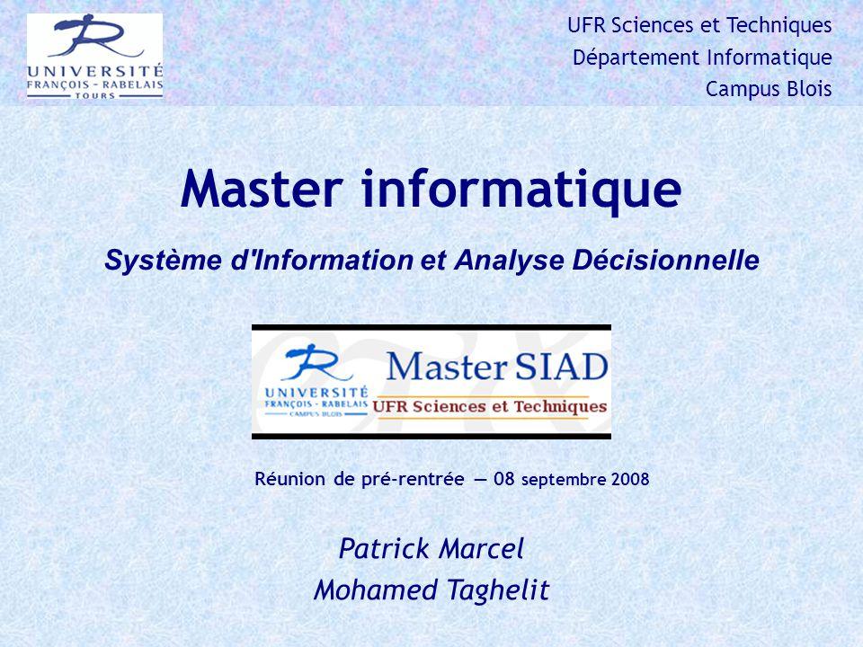 UFR Sciences et Techniques Département Informatique Campus Blois Master informatique Système d Information et Analyse Décisionnelle Réunion de pré-rentrée 08 septembre 2008 Patrick Marcel Mohamed Taghelit