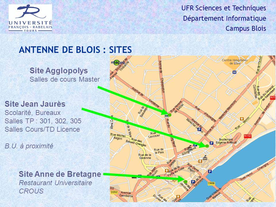 UFR Sciences et Techniques Département Informatique Campus Blois ANTENNE DE BLOIS : SITES Site Jean Jaurès Scolarité, Bureaux Salles TP : 301, 302, 305 Salles Cours/TD Licence B.U.