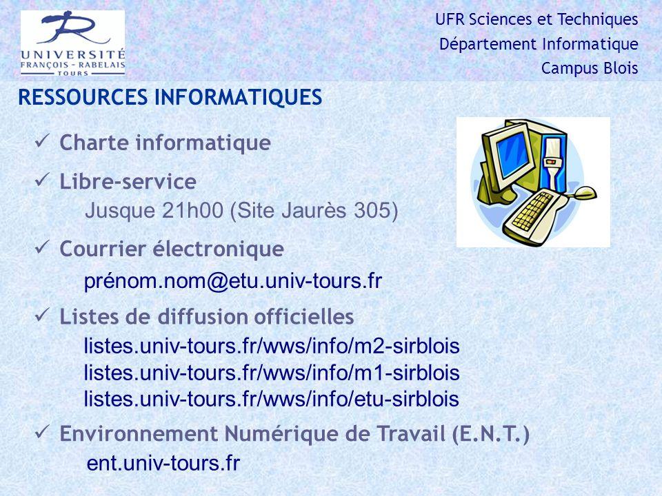 UFR Sciences et Techniques Département Informatique Campus Blois RESSOURCES INFORMATIQUES Charte informatique Libre-service Jusque 21h00 (Site Jaurès 305) Courrier électronique Listes de diffusion officielles listes.univ-tours.fr/wws/info/m2-sirblois listes.univ-tours.fr/wws/info/m1-sirblois listes.univ-tours.fr/wws/info/etu-sirblois prénom.nom@etu.univ-tours.fr Environnement Numérique de Travail (E.N.T.) ent.univ-tours.fr