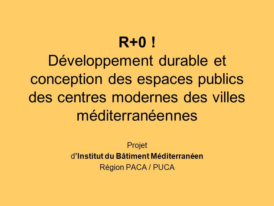 R+0 ! Développement durable et conception des espaces publics des centres modernes des villes méditerranéennes Projet dInstitut du Bâtiment Méditerran