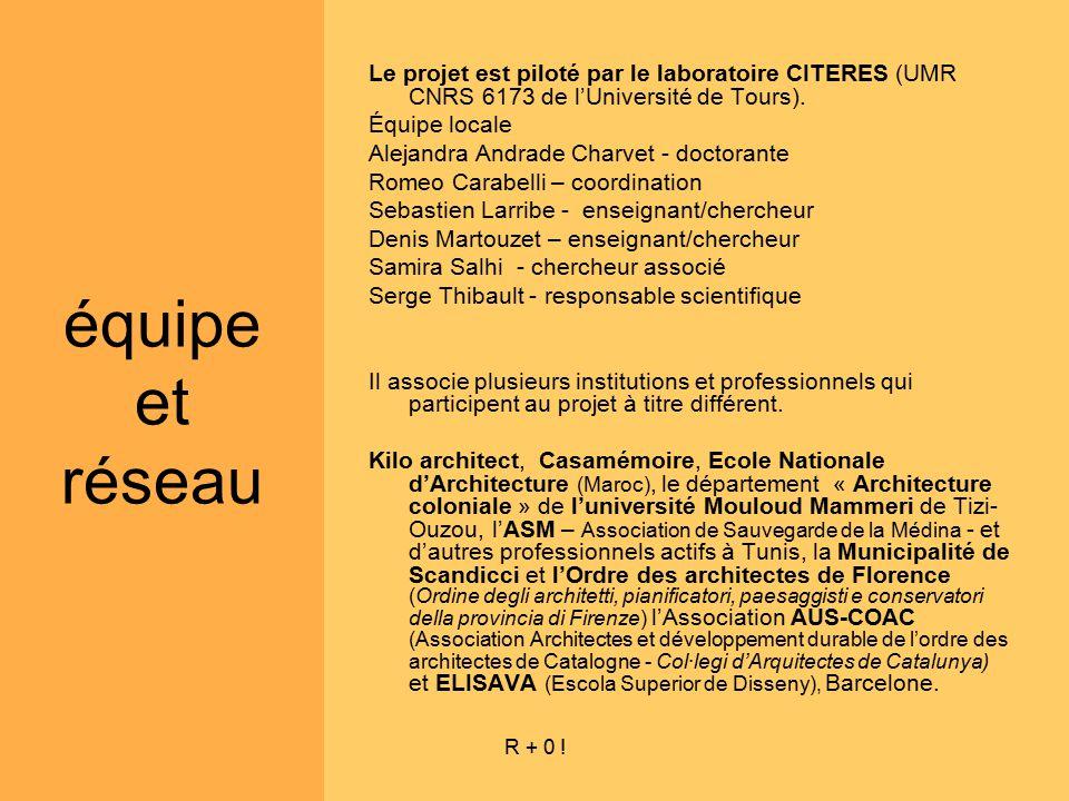 R + 0 ! Le projet est piloté par le laboratoire CITERES (UMR CNRS 6173 de lUniversité de Tours). Équipe locale Alejandra Andrade Charvet - doctorante