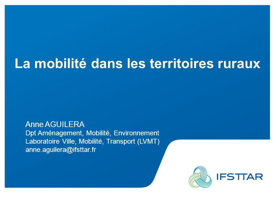 La mobilité dans les territoires ruraux Anne AGUILERA Dpt Aménagement, Mobilité, Environnement Laboratoire Ville, Mobilité, Transport (LVMT) anne.agui