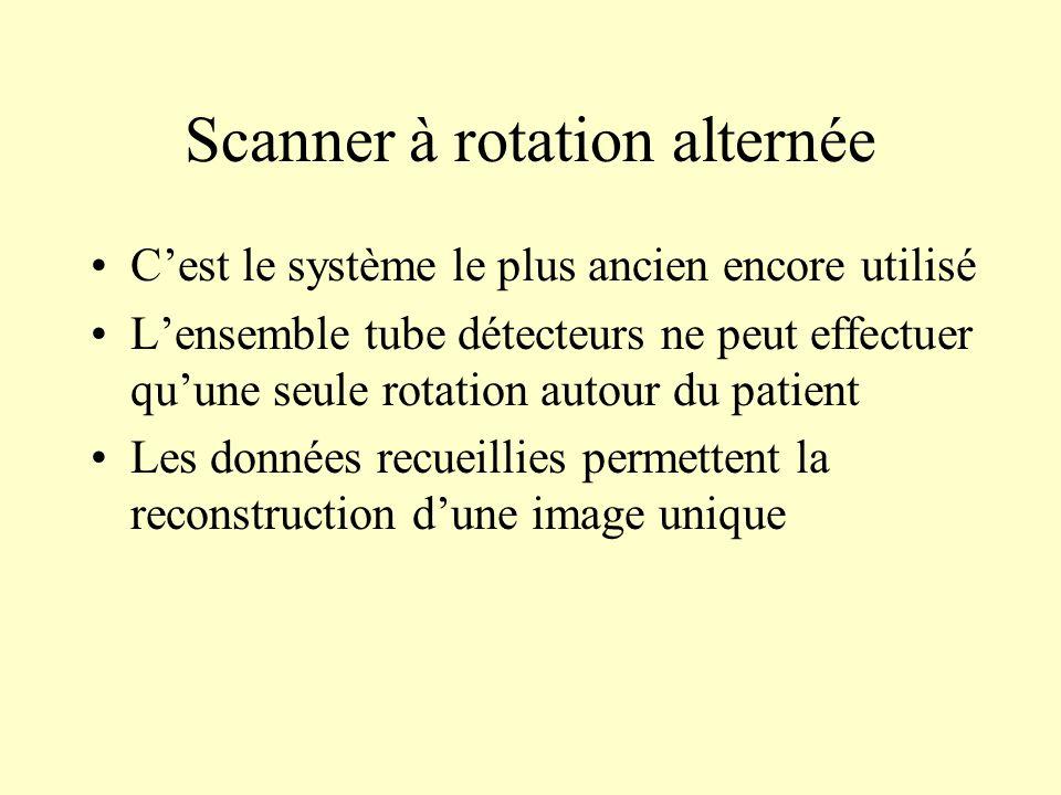 Scanner à rotation alternée Cest le système le plus ancien encore utilisé Lensemble tube détecteurs ne peut effectuer quune seule rotation autour du p
