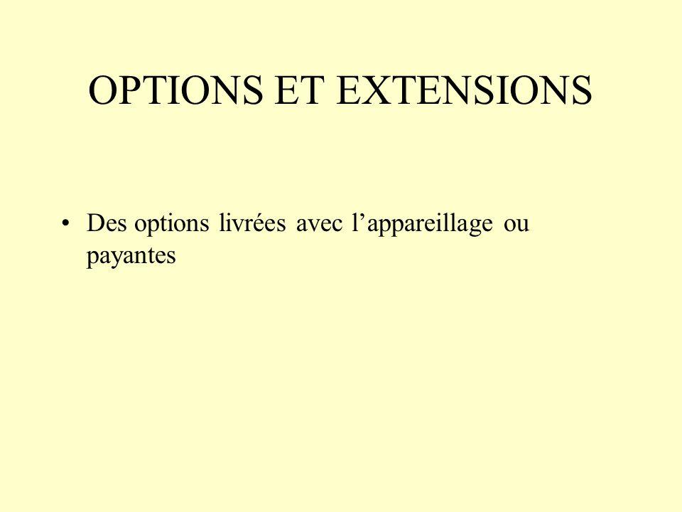OPTIONS ET EXTENSIONS Des options livrées avec lappareillage ou payantes